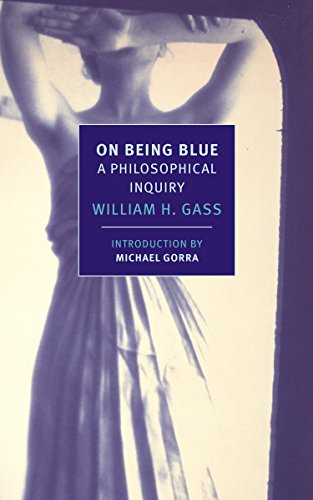 On Being Blue: A Philosophical Inquiry (New York Review Books Classics) por William H. Gass