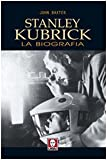 Stanley Kubrick. La biografia (Le comete)