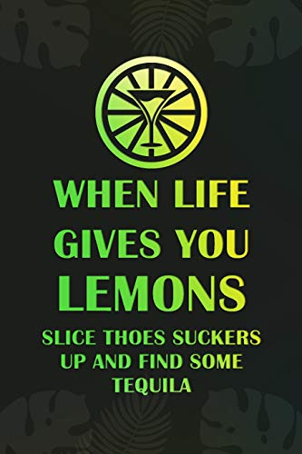 When Life Gives You Lemons Slice Thoes Suckers Up And Find Some Tequila: Blank Lined Notebook Journal Diary Composition Notepad 120 Pages 6x9 Paperback ( Margarita )