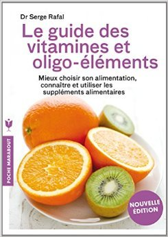 LE GUIDE DES VITAMINES ET OLIGO-ELEMENTS de Serge Rafal (Docteur) ( 10 septembre 2014 )