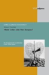 Wilder Osten oder Herz Europas? (Schriften zur politischen Kommunikation, Band 7)