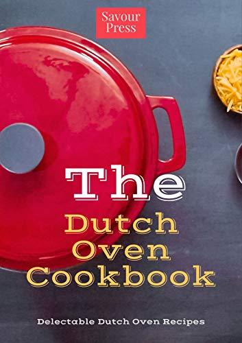 The Dutch Oven Cookbook: Delectable Dutch Oven Recipes! (English Edition)