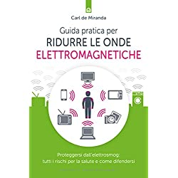 Guida pratica per ridurre le onde elettromagnetiche: Proteggersi dall'elettrosmog: tutti i rischi per la salute e come difendersi