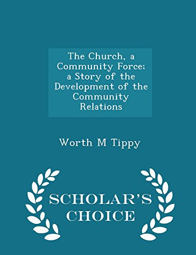 The Church, a Community Force; a Story of the Development of the Community Relations - Scholar's Choice Edition