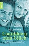 Countdown zum Glück - So finden Sie die richtige Frau - Jan van Amstel