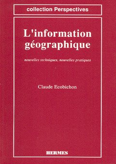 L'information géographique : Nouvelles techniques, nouvelles pratiques par Claude Ecobichon