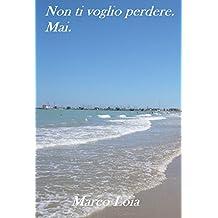 Non ti voglio perdere. Mai. (Italian Edition)