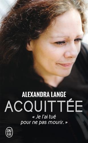 Acquittée : Je l'ai tué pour ne pas mourir par Alexandra Lange