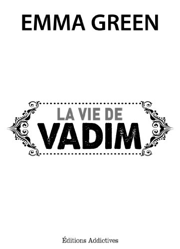 La vie de Vadim (Toi + moi : seuls contre tous)