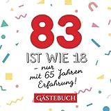 83 ist wie 18 - nur mit 65 Jahren Erfahrung: Gästebuch zum 83.Geburtstag für Mann oder Frau - 83 Jahre - Geschenk & Lustige Deko - Buch für Glückwünsche und Fotos der Gäste