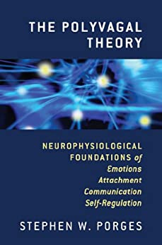 The Polyvagal Theory: Neurophysiological Foundations of Emotions, Attachment, Communication, and Self-regulation (Norton Series on Interpersonal Neurobiology) by [Porges, Stephen W.]