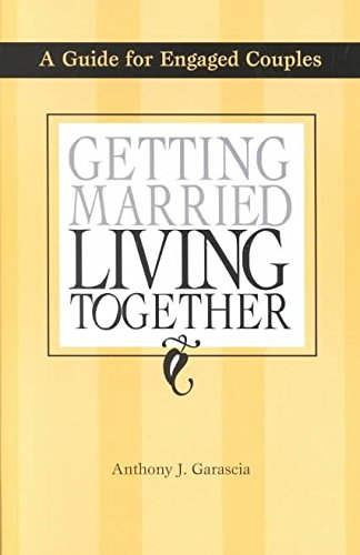 [(Getting Married, Living Together : A Guide for Engaged Couples)] [By (author) Anthony J Garascia] published on (September, 2002)