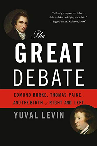 The Great Debate: Edmund Burke, Thomas Paine, and the Birth of Right and Left por Yuval Levin
