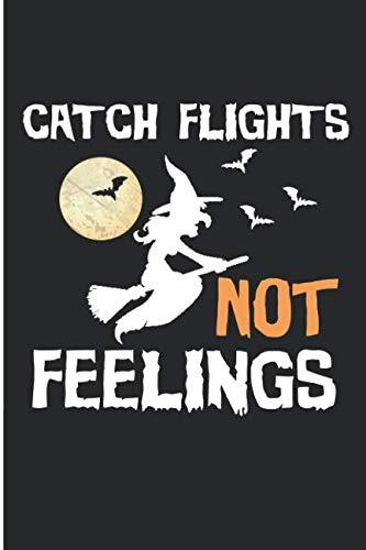 Catch Flights Not Feelings: Funny Halloween Blank Lined Note Book