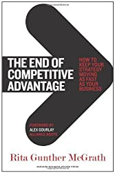The End of Competitive Advantage: How to Keep Your Strategy Moving as Fast as Your Business by McGrath, Rita Gunther (2013) Hardcover