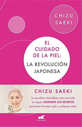El cuidado de la piel: La revolución japonesa (Libro práctico) por Chizu Saeki
