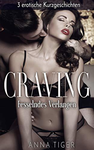 CRAVING: Fesselndes Verlangen (3 erotische Kurzgeschichten)