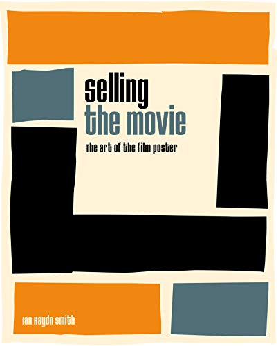 Selling the Movie : The art of the film poster par Ian Haydn Smith