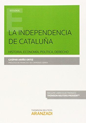 La independencia de Cataluña. Historia, Economía, Política, Derecho