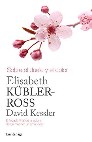 Sobre el duelo y el dolor (Biblioteca Elisabeth Kübler-Ross) por Elisabeth Kübler-Ross