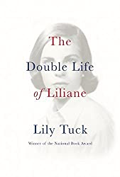 The Double Life of Liliane by Lily Tuck (2015-09-15)