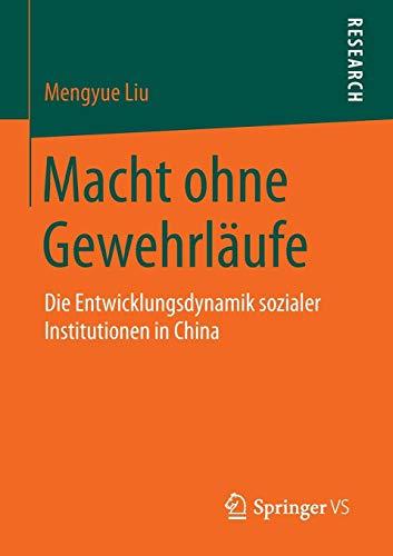 Macht ohne Gewehrläufe: Die Entwicklungsdynamik sozialer Institutionen in China