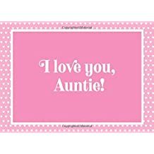 I love you, Auntie!: A Keepsake Gift Book to Write the Reasons You Love Your Aunt, Draw Pictures and/or Add Photos