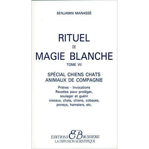 Rituel de magie blanche, tome 7 : Spécial chiens, chats, animaux de compagnie (French Edition) by Benjamin Manasse(2013-05-30)