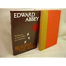 Beyond the Wall: Essays from the Outside by Edward Abbey (1984-04-01)