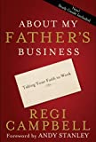 About My Father's Business: Taking Your Faith to Work by Regi Campbell (October 06,2009)