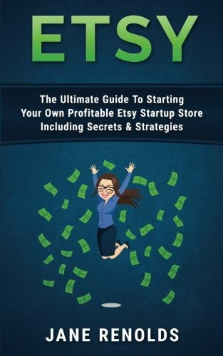 Etsy The Ultimate Guide To Starting Your Own Profitable Etsy Startup Store Including Secrets Strategies Passive