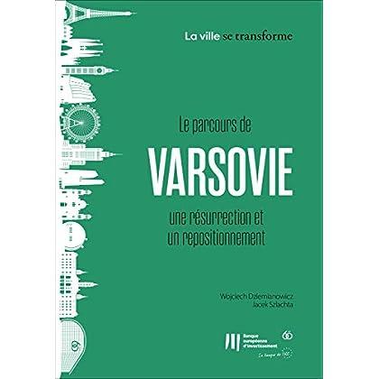 Le parcours de Varsovie une résurrection et un repositionnement (La ville se transforme t. 3)