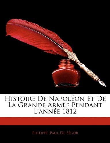 Histoire De Napoléon Et De La Grande Armée Pendant L'année 1812