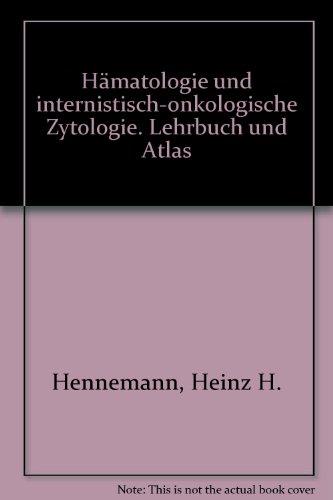 Hämatologie: Und internistisch-onkologische Zytologie. Lehrbuch und Atlas