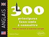 Les 300 principaux faux-amis à connaitre : anglais : mots en contexte et exercices corrigés / Alexandra Roque | Roque, Alexandra. auteur