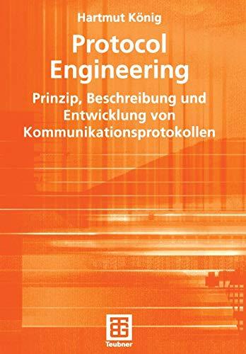 Protocol Engineering: Prinzip, Beschreibung und Entwicklung von Kommunikationsprotokollen (Leitfäden der Informatik) (German Edition) (XLeitfäden der Informatik)