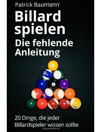 Billard spielen - Die fehlende Anleitung: 20 Dinge, die jeder Billardspieler wissen sollte (Paperback) - Common