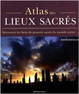 Atlas des lieux sacrés : Découvrez les lieux de pouvoir sacrés du monde entier de David Douglas,Antonia Leibovici (Traduction) ( 1 septembre 2008 )