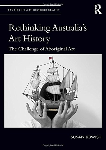 Rethinking Australia's Art History: The Challenge of Aboriginal Art (Studies in Art Historiography) -