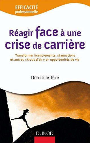 Livre Réagir face à une crise de carrière : Transformer licenciements, stagnations et autre (Efficacité professionnelle) pdf ebook
