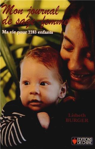 Mon journal de sage-femme : Ma vie pour 2283 enfants par Lisbeth Burger