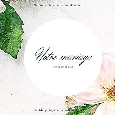 Notre mariage notre livre d'or: Livre d'or pour le mariage avec espace pour les photos et à remplir