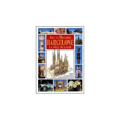 Art et histoire, Barcelone, la ville de Gaudi