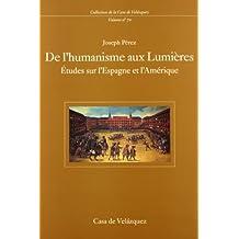 De l'humanisme aux Lumières: Études sur l'Espagne et l'Amérique (Collection de la Casa de Velázquez)