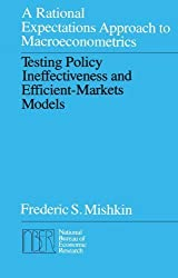 A Rational Expectations Approach to Macroeconometrics: Testing Policy Ineffectiveness and Efficient-Markets Models (National Bureau of Economic Research Monograph) by Frederic S. Mishkin (1986-01-01)
