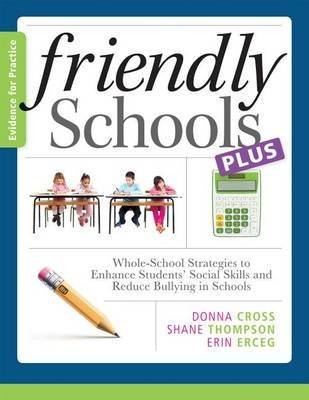 [(Friendly Schools Plus Evidence for Practice: : Whole-School Strategies to Enhance Students' Social Skills and Reduce Bullying in Schools)] [By (author) Donna Cross ] published on (July, 2014)