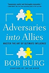 Adversaries into Allies: Win People Over Without Manipulation or Coercion by Bob Burg (2015-08-27)