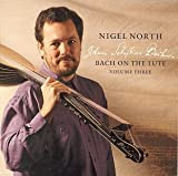 Bach on the Lute, Vol. 3: Cello Suites Nos. 1, 2, 4 by Nigel North