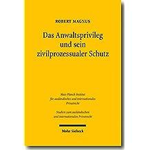 Das Anwaltsprivileg und sein zivilprozessualer Schutz: Eine rechtsvergleichende Analyse des deutschen, französischen und englischen Rechts (Studien zum ausländischen und internationalen Privatrecht)