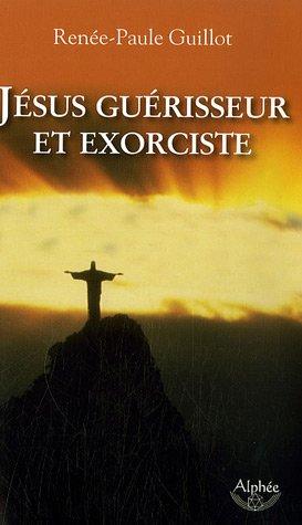 Jésus guérisseur et exorciste par Renée-Paule Guillot